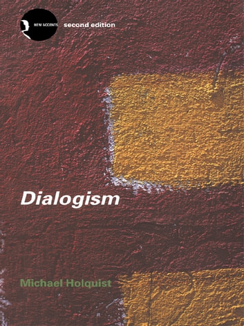 Dialogism - Bakhtin and His World ebook by Michael Holquist
