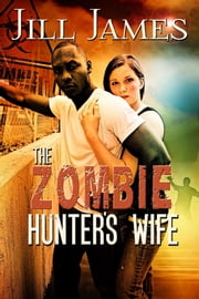 The Zombie Hunter's Wife ebook by Jill James