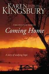 Coming Home - A Story of Undying Hope ebook by Karen Kingsbury