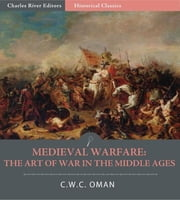 Medieval Warfare: The Art of War in the Middle Ages ebook by C.W.C. Oman