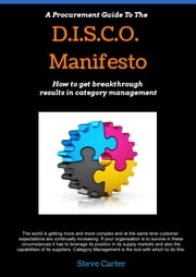A Procurement Guide to the D.I.S.C.O. Manifesto: How to Get Breakthrough Results in Category Management ebook by Steve Carter