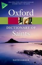 The Oxford Dictionary of Saints, Fifth Edition Revised ebook by David Farmer