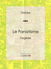 Le Fanatisme - Tragédie ebook by Kobo.Web.Store.Products.Fields.ContributorFieldViewModel
