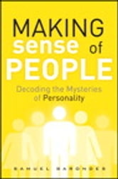 Making Sense of People: Decoding the Mysteries of Personality - Decoding the Mysteries of Personality ebook by Samuel Barondes