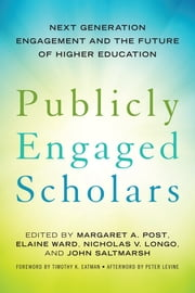 Publicly Engaged Scholars - Next-Generation Engagement and the Future of Higher Education ebook by Peter Levine,Margaret A. Post,Elaine Ward,Nicholas V. Longo,John Saltmarsh,Timothy K. Eatman