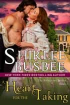 A Heart for the Taking (The Reluctant Brides Series, Book 1) ebook by Shirlee Busbee