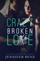 Crazy Broken Love ebook by Jennifer Bene