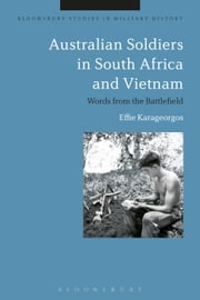 Australian Soldiers in South Africa and Vietnam - Words from the Battlefield ebook by Effie Karageorgos