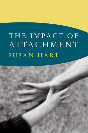 The Impact of Attachment (Norton Series on Interpersonal Neurobiology) ebook by Susan Hart