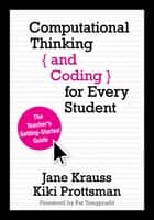 Computational Thinking and Coding for Every Student - The Teacher's Getting-Started Guide ebook by Jane Krauss, Kiki Prottsman