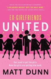 Ex-Girlfriends United - Dan used to get the girls. Now the girls are getting him back. ebook by Matt Dunn
