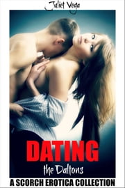 Dating the Daltons - A Scorch Erotica Collection ebook by Juliet Vega