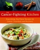 The Cancer-Fighting Kitchen ebook by Rebecca Katz,Mat Edelson
