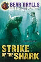 Mission Survival 6: Strike of the Shark ebook by Bear Grylls