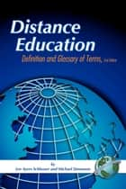 Distance Education - Definition and Glossary of Terms (Second Edition) ebook by Charles Schlosser, Michael Simonson