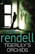Tigerlily's Orchids ebook by Ruth Rendell