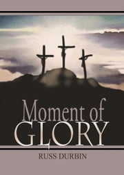Moment of Glory ebook by Russ Durbin