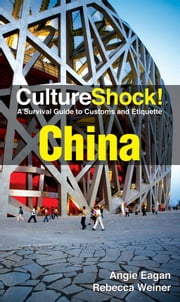 CultureShock! China - A Survival Guide to Customs and Etiquette ebook by Angie Eagan, Rebecca Weiner