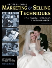 Professional Marketing & Selling Techniques for Digital Wedding Photographers ebook by Jeff Hawkins,Kathleen Hawkins