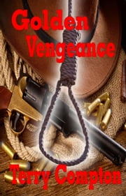 Golden Vengeance ebook by Terry Compton