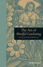 The Art of Mindful Gardening: Sowing the seeds of Meditation ebook by Ark Redwood