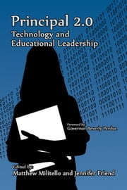 Principal 2.0: Technology and Educational Leadership ebook by Militello, Matthew