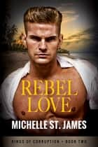 Rebel Love ebook by Michelle St. James