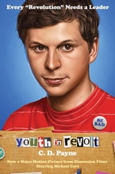 Youth in Revolt - Now a major motion picture from Dimension Films starring Michael Cera ebook by C.D. Payne