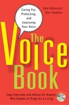 The Voice Book - Caring For, Protecting, and Improving Your Voice ebook by Kate DeVore, Starr Cookman