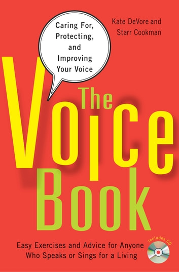 The Voice Book - Caring For, Protecting, and Improving Your Voice ebook by Kate DeVore,Starr Cookman