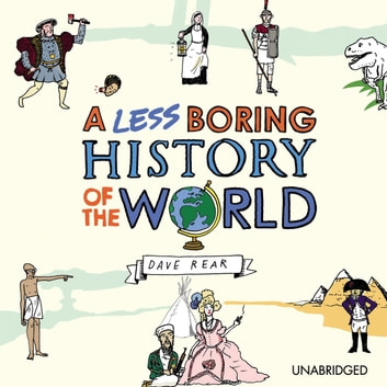 A Less Boring History of the World audiobook by Dave Rear