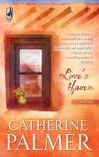 Love's Haven eBook by Catherine Palmer