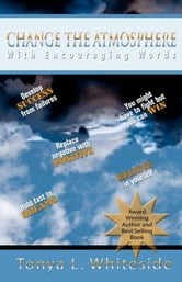 Change the Atmosphere with Encouraging Words ebook by Tonya L Whiteside