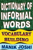 Dictionary of Informal Words: Vocabulary Building ebook by Manik Joshi