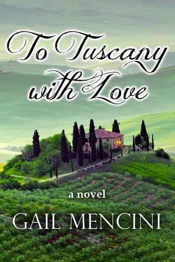 To Tuscany with Love ebook by Gail Mencini