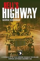 Hell's Highway - A Chronicle of the 101st Airborne Division in the Holland Campaign, September–November 1944 ebook by George Koskimaki