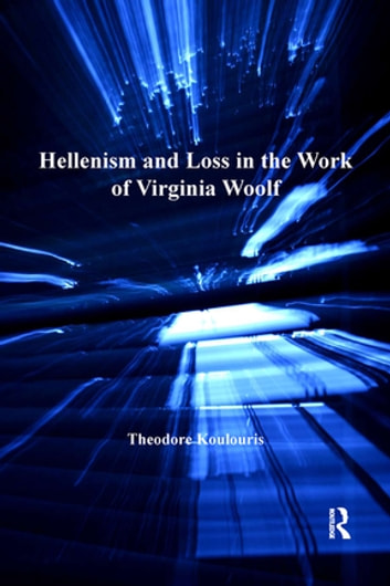 Hellenism and Loss in the Work of Virginia Woolf ebook by Theodore Koulouris