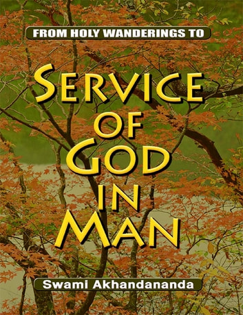 From Holy Wanderings to Service of God In Man ebook by Swami Akhandananda