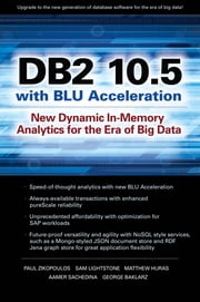DB2 10.5 with BLU Acceleration - New Dynamic In-Memory Analytics for the Era of Big Data ebook by Paul Zikopoulos,Sam Lightstone,Matthew Huras,Aamer Sachedina,George Baklarz