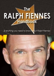 The Ralph Fiennes Handbook - Everything you need to know about Ralph Fiennes ebook by Reeser, Sofia