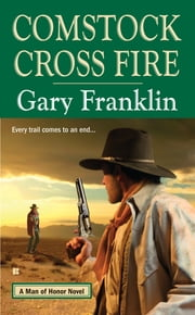 Comstock Cross Fire - A Man of Honor Novel ebook by Gary Franklin