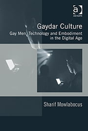 Gaydar Culture - Gay Men, Technology and Embodiment in the Digital Age ebook by Dr Sharif Mowlabocus