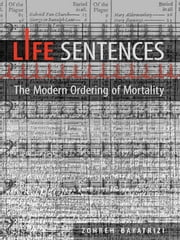 Life Sentences - The Modern Ordering of Mortality ebook by Zohreh Bayatrizi