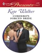 Cordero's Forced Bride ebook by Kate Walker