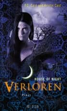 Verloren - House of Night 10 ebook by P.C. Cast, Kristin Cast, Christine Blum
