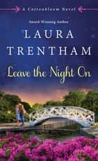 Leave The Night On - A Cottonbloom Novel ebook by Laura Trentham