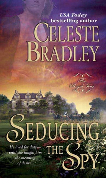 Seducing the Spy - The Royal Four ebook by Celeste Bradley