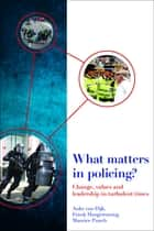 What matters in policing? - Change, values and leadership in turbulent times ebook by Hoogewoning, Frank, van Dijk,...