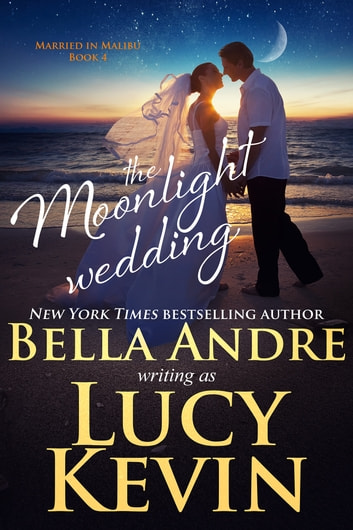The Moonlight Wedding (Married in Malibu) ebook by Bella Andre,Lucy Kevin