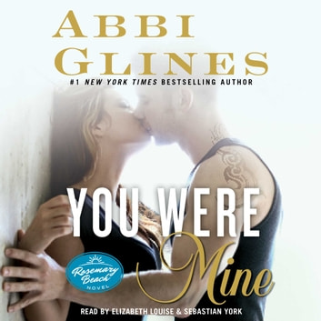 You Were Mine - A Rosemary Beach Novel audiobook by Abbi Glines